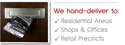 We hand deliver to residential areas, shops and offices and retail precincts